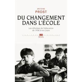 du-changement-dans-l-ecole-les-reformes-de-l-education-de-1936-a-nos-jours-de-antoine-prost-948148243_ML